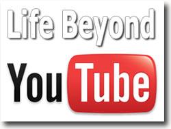 Life Beyond YouTube