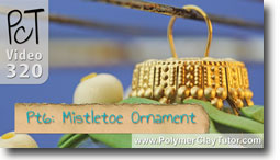 Pt 6 Mistletoe Ornament Project - Polymer Clay Tutor