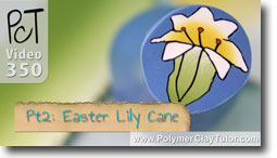 Pt 2 Easter Lily Cane Project - Polymer Clay Tutor