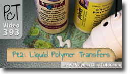 Pt 2 Liquid Polymer Transfers - Polymer Clay Tutor