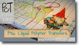 Pt 6 Liquid Polymer Transfers - Polymer Clay Tutor