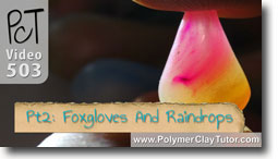 Pt 2 Foxgloves & Raindrops - Polymer Clay Tutor