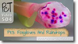 Pt 3 Foxgloves & Raindrops - Polymer Clay Tutor