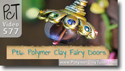 Pt 6 Fairy Doors Tutorial - Polymer Clay Tutor