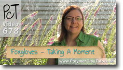 Taking A Moment With My Fox Gloves - Polymer Clay Tutor