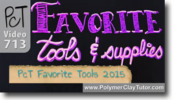 Favorite Tools 2015 - Polymer Clay Tutor